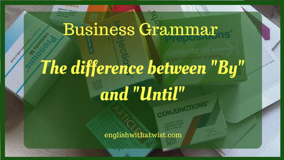 Grammar: By and Until