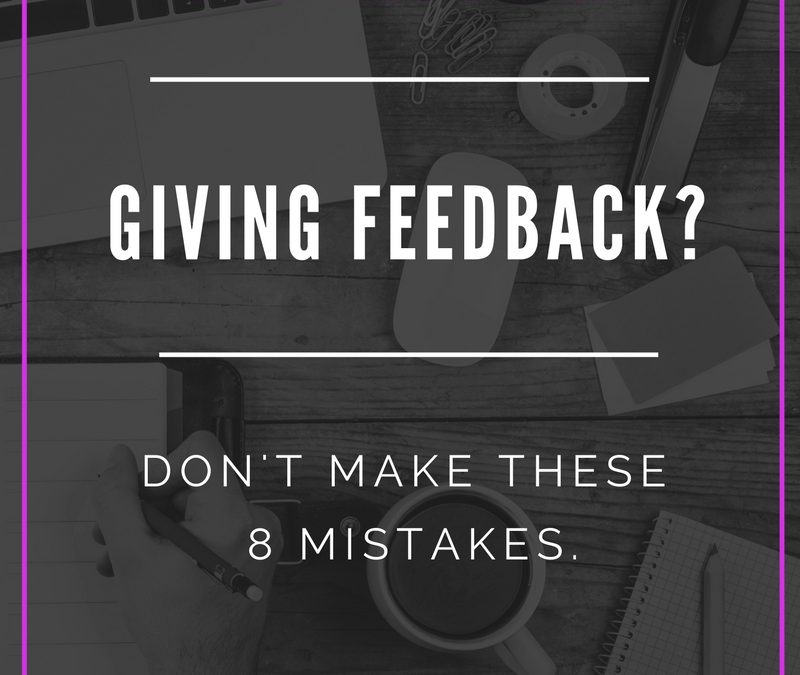 Business Skills: Giving Feedback? Don't Make These 8 Mistakes.