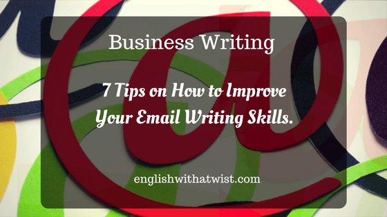 Business Writing: 7 Tips on How to Improve Your Email Writing Skills.