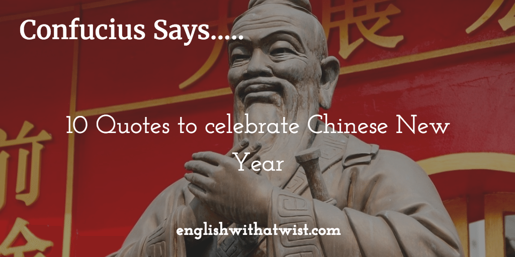 confucius says 10 quotes to celebrate chinese new year