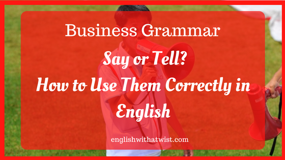 Business Grammar: Say or Tell? How To Use Them Correctly in English