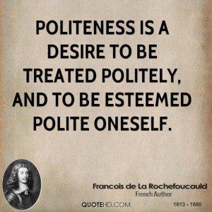 Politeness_francois-de-la-rochefoucauld-writer-politeness-is-a-desire-to-be