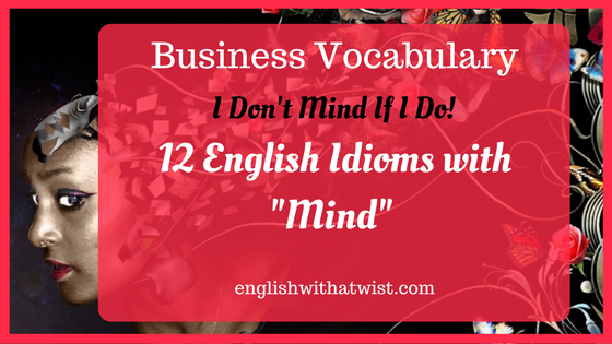 """Business Vocabulary: 12 English Idioms with """"Mind""""? I Don't Mind If I Do!"""