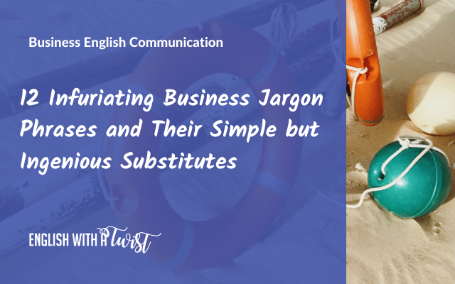 12 Infuriating Business Jargon Phrases and Their Simple but Ingenious Substitutes