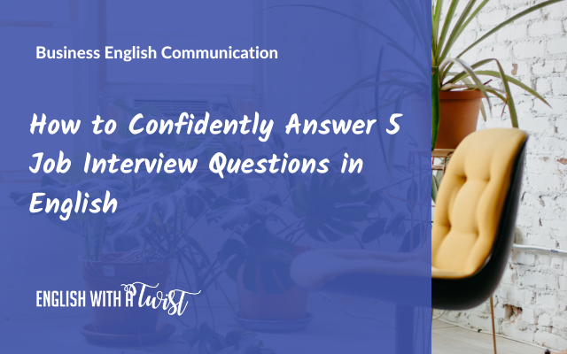 Business Skills: How to Confidently Answer 5 Job Interview Questions in English