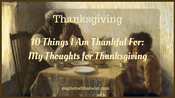 10 Things I Am Thankful For – My Thoughts for Thanksgiving