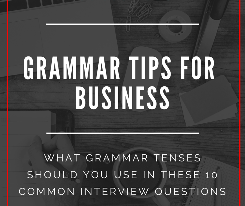 Business Grammar: What Grammar Tenses Should You Use In These 10 Common Interview Questions