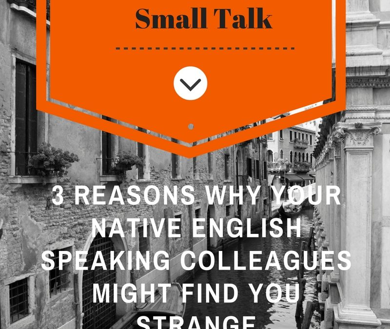 Business Skills: 3 Reasons Why Your Native English Speaking Colleagues Might Find You Strange (Guest Post)