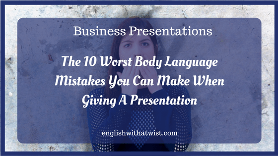 10 Worst Body Language Mistakes You Can Make When Giving A Presentation