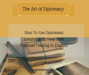 Business Skills: How To Use Diplomatic Language In Your Next Business Meeting in English – Part 1
