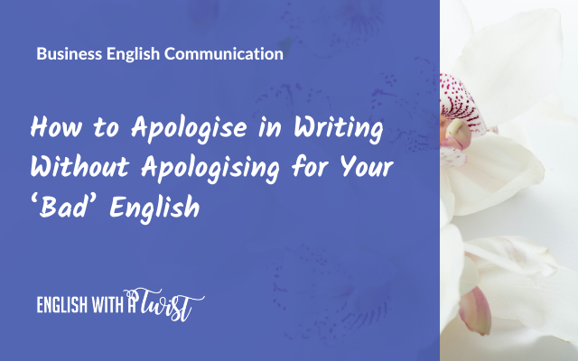 How to Apologise in Writing Without Apologising for Your 'Bad' English