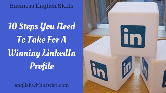 Business English Skills: 10 Steps You Need To Take For A Winning LinkedIn Profile