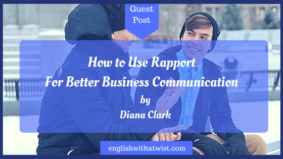 Business Skills: How to Use Rapport For Better Business Communication (Guest Post)