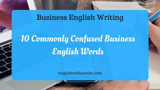 Business English Writing: 10 Commonly Confused Business English Words