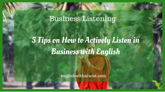 Business Listening: 5 Tips on How to Actively Listen in Business with English