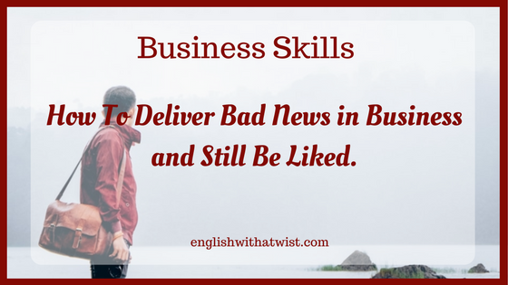 Business Skills: How To Deliver Bad News in Business and Still Be Liked.