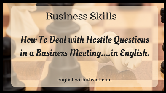 Business Skills: How To Deal with Hostile Questions in a Business Meeting….in English.