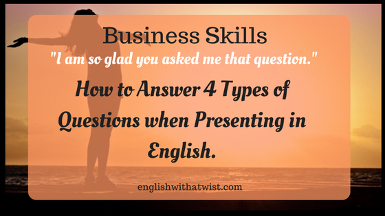 Business Skills: How to Answer 4 Types of Questions when Presenting in English.