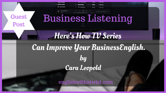 Business Listening: Here's How TV Series Can Improve Your Business English. (Guest Post)