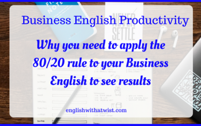 Business Productivity: Why you need to apply the 80/20 rule to your Business English to see results.