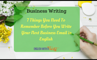 Business Writing: 7 Things You Need To Remember Before You Write Your Next Business Email in English