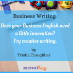 Use creative writing to bring innovation to your business English writing.