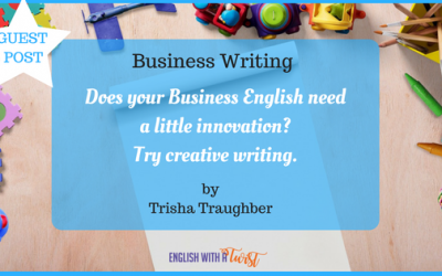 Business Writing: Does your Business English need a little innovation? Try creative writing (Guest Post)