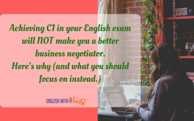 Achieving C1 in your English exam will NOT make you a better business negotiator. Here's why (and what you should focus on instead.)