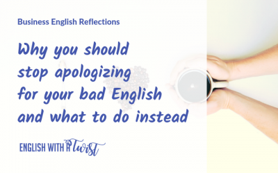 Why you should stop apologising for your poor English (and what to do instead).