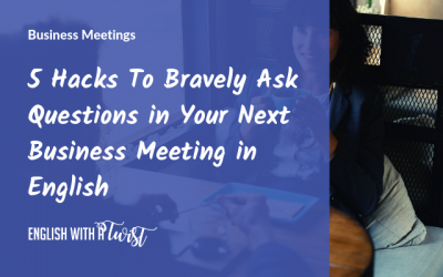 5 Hacks To Bravely Ask Questions in Your Next Business Meeting in English (No Grammar Revision Needed!).