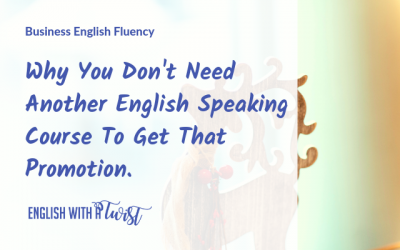 Why You Don't Need Another English Speaking Course To Get That Promotion.
