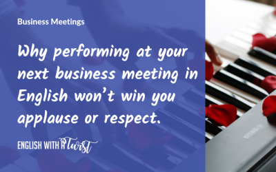 Why performing at your next business meeting in English won't win you applause or respect (and what will instead).