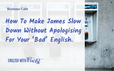 How To Make James Slow Down On That Call Without Apologising For Your 'Bad' English.