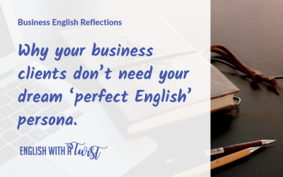 Why your business clients don't need your dream 'perfect English' persona.