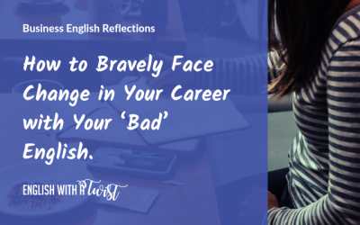 How to Bravely Face Change in Your Career with Your 'Bad' English.
