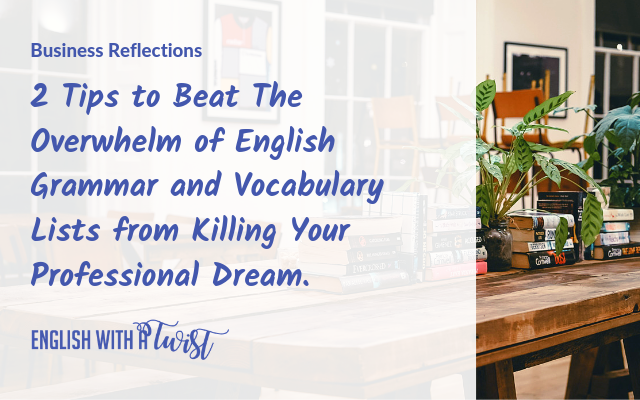 2 Tips to Beat The Overwhelm of English Grammar and Vocabulary Lists from Killing Your Professional Dream.