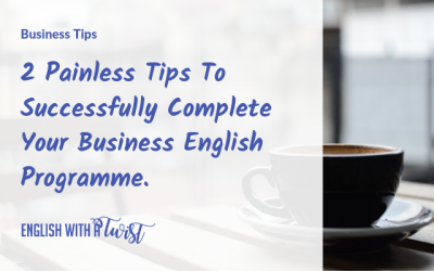 2 Painless Tips To Successfully Complete Your Business English Programme.