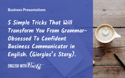 5 Simple Tricks That Will Transform You From Grammar-Obsessed To Confident Business Communicator in English. (Giorgios's Story).