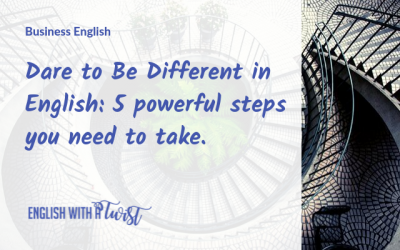 Dare to Be Different in English: 5 powerful steps you need to take.
