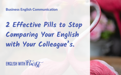 2 Effective Pills to Stop Comparing Your English with Your Colleague's.