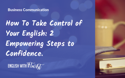 How to Take Control of Your English: 2 Empowering Steps to Confidence.