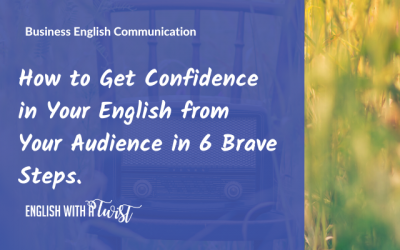 How to Get Confidence in Your English from Your Audience in 6 Brave Steps