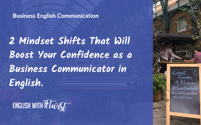 2 Mindset Shifts That Will Boost Your Confidence as a Business Communicator in English.