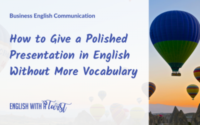 How to Give a Polished Presentation in English Without More Vocabulary