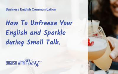 How To Unfreeze Your English and Sparkle during Small Talk.