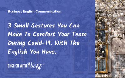 3 Small Gestures You Can Make To Comfort Your Team During Covid-19. With The English You Have.