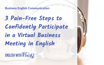 3 Pain-Free Steps to Confidently Participate in a Virtual Business Meeting in English