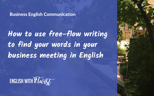 How to use free-flow writing to find your words in your business meeting in English