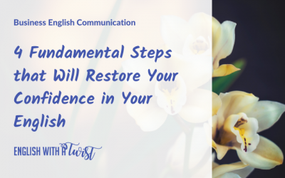 4 Fundamental Steps that Will Restore Your Confidence in Your English