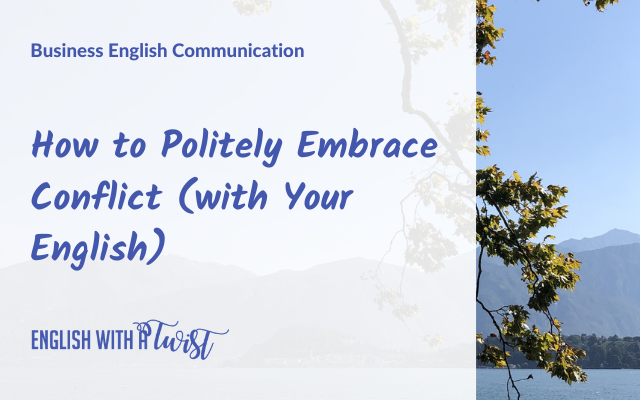 How to Politely Embrace Conflict (with Your English)